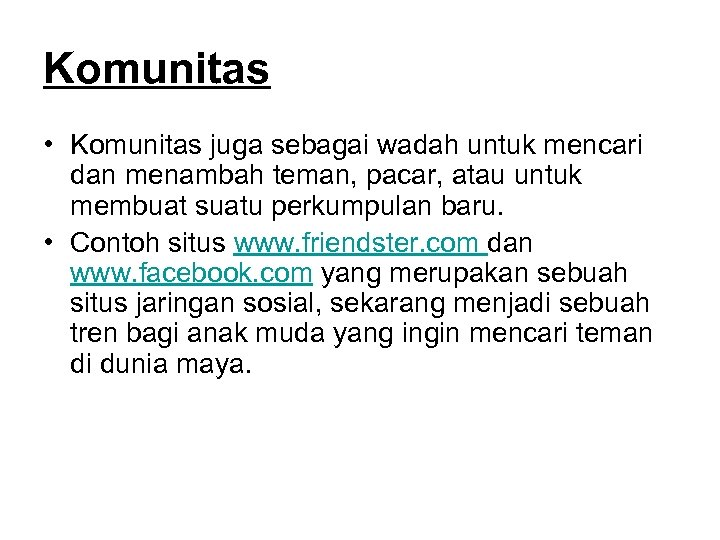 Komunitas • Komunitas juga sebagai wadah untuk mencari dan menambah teman, pacar, atau untuk