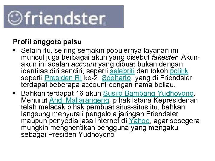 Profil anggota palsu • Selain itu, seiring semakin populernya layanan ini muncul juga berbagai