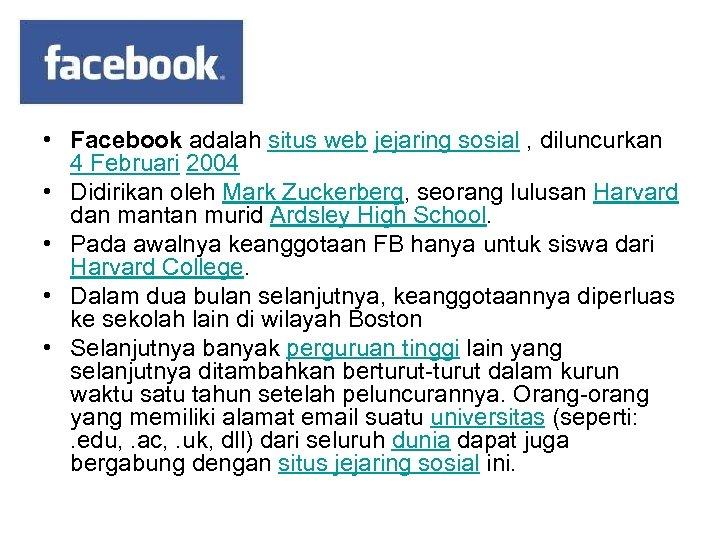 • Facebook adalah situs web jejaring sosial , diluncurkan 4 Februari 2004 •