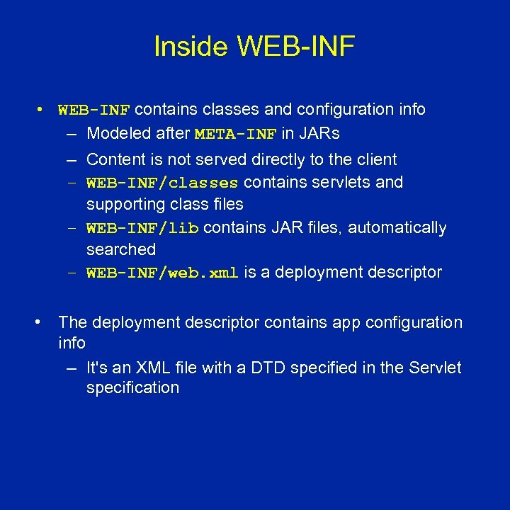 Inside WEB-INF • WEB-INF contains classes and configuration info – Modeled after META-INF in