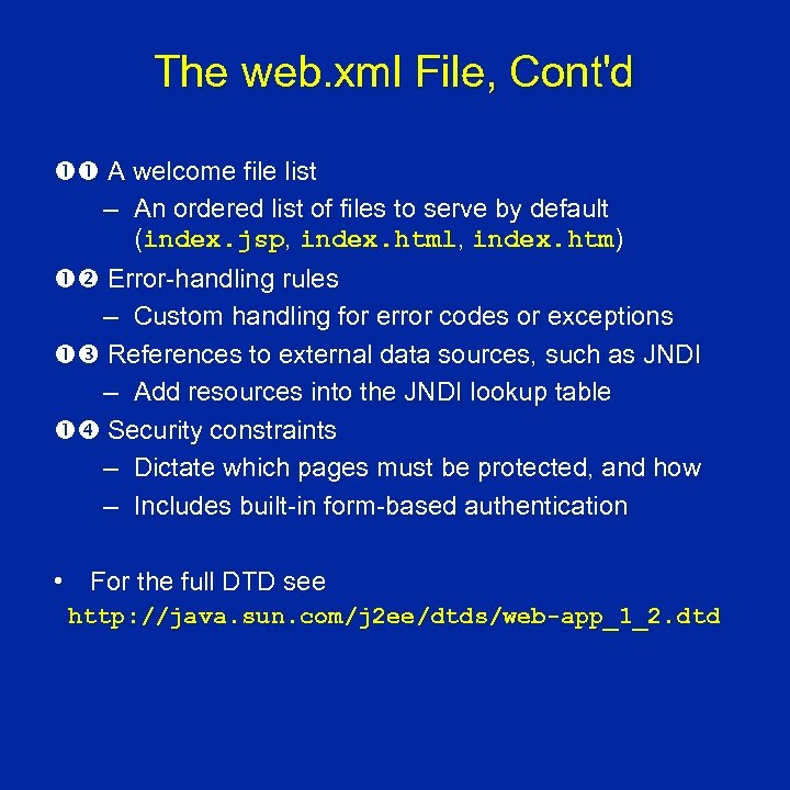 The web. xml File, Cont'd A welcome file list – An ordered list of