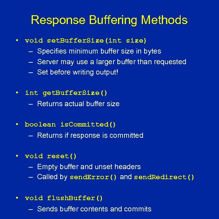 Response Buffering Methods • void set. Buffer. Size(int size) – Specifies minimum buffer size