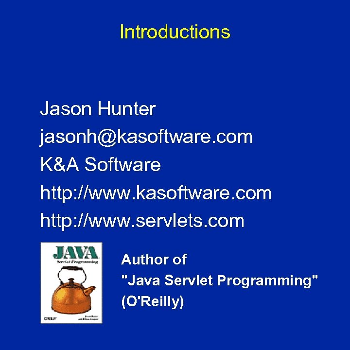 Introductions Jason Hunter jasonh@kasoftware. com K&A Software http: //www. kasoftware. com http: //www. servlets.