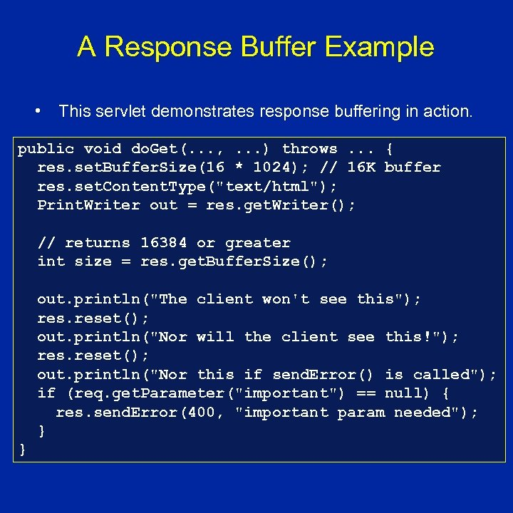 A Response Buffer Example • This servlet demonstrates response buffering in action. public void
