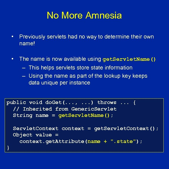 No More Amnesia • Previously servlets had no way to determine their own name!