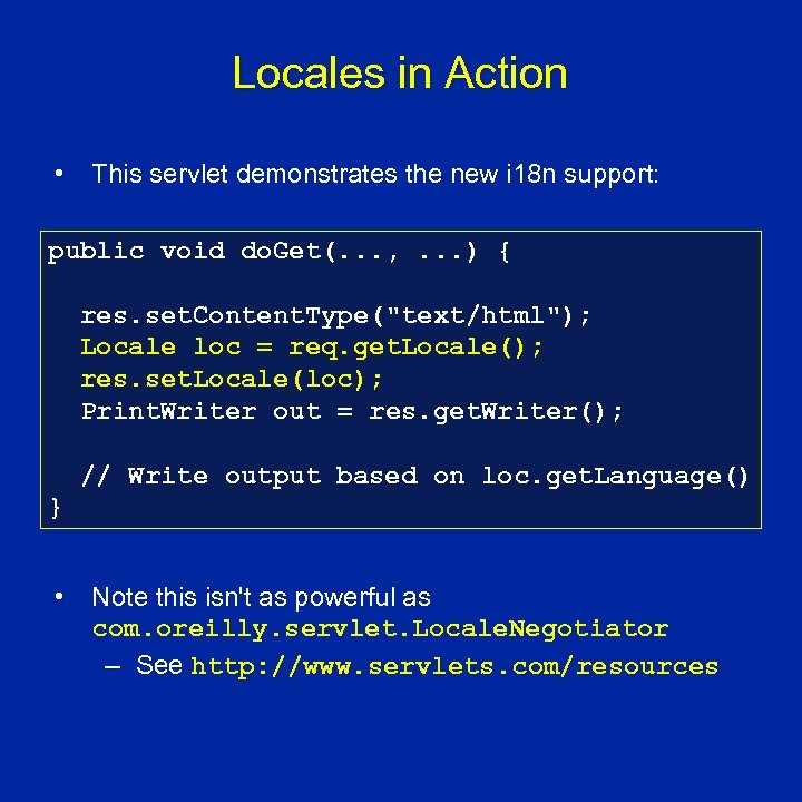 Locales in Action • This servlet demonstrates the new i 18 n support: public