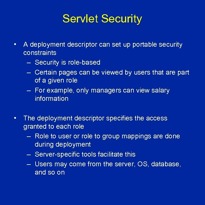 Servlet Security • A deployment descriptor can set up portable security constraints – Security