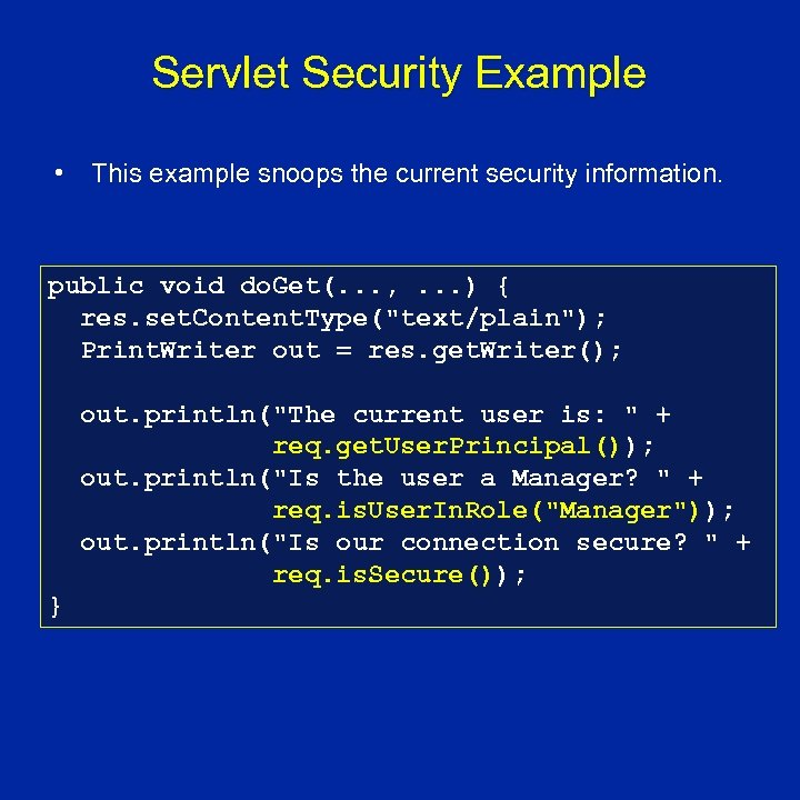 Servlet Security Example • This example snoops the current security information. public void do.