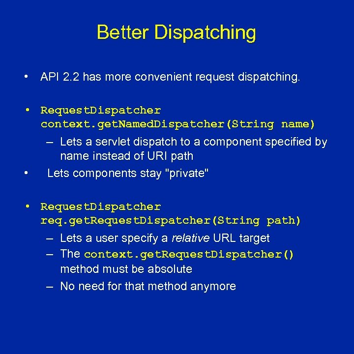 Better Dispatching • API 2. 2 has more convenient request dispatching. • Request. Dispatcher