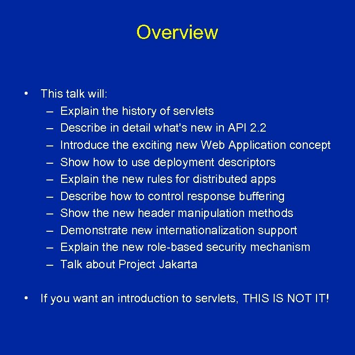 Overview • This talk will: – Explain the history of servlets – Describe in