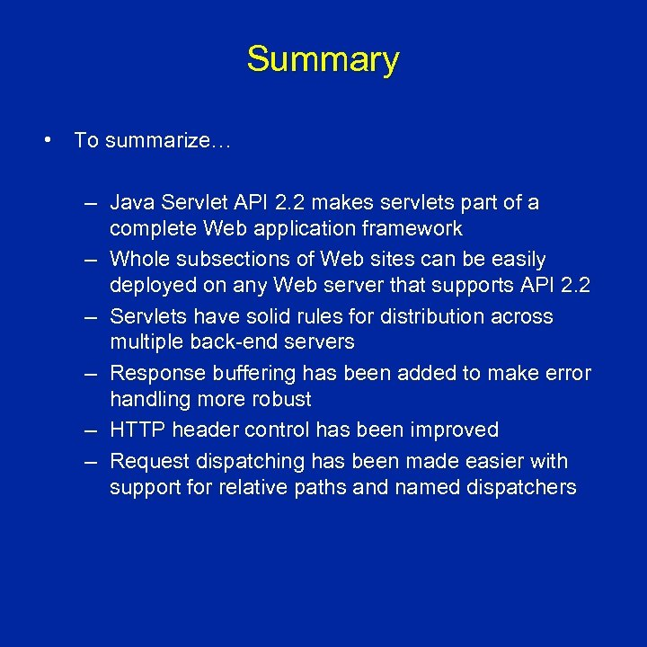 Summary • To summarize… – Java Servlet API 2. 2 makes servlets part of
