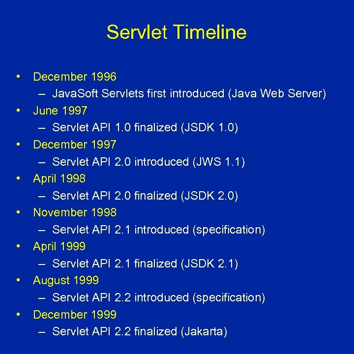 Servlet Timeline • December 1996 – Java. Soft Servlets first introduced (Java Web Server)