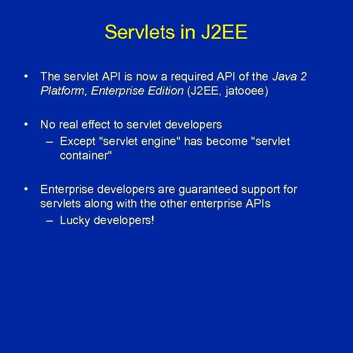 Servlets in J 2 EE • The servlet API is now a required API