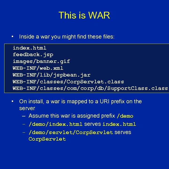 This is WAR • Inside a war you might find these files: index. html
