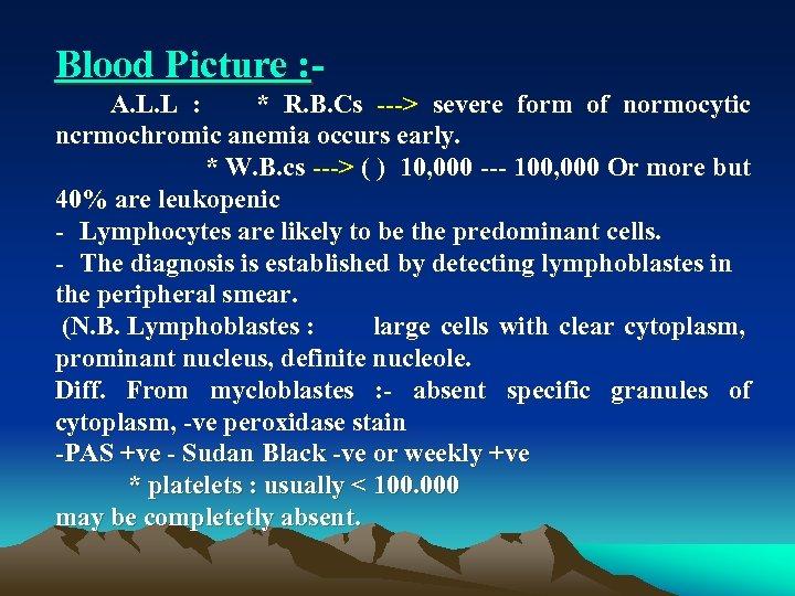 Blood Picture : A. L. L : * R. B. Cs > severe form