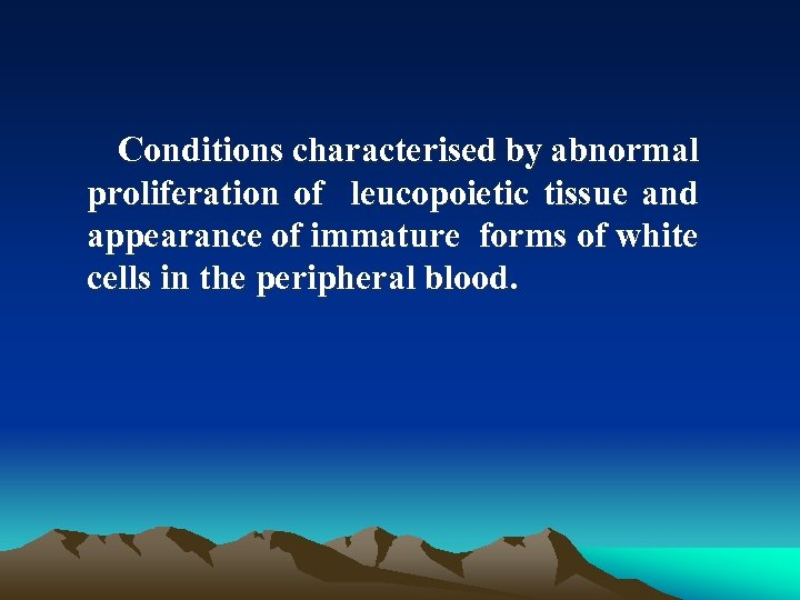 Conditions characterised by abnormal proliferation of leucopoietic tissue and appearance of immature forms
