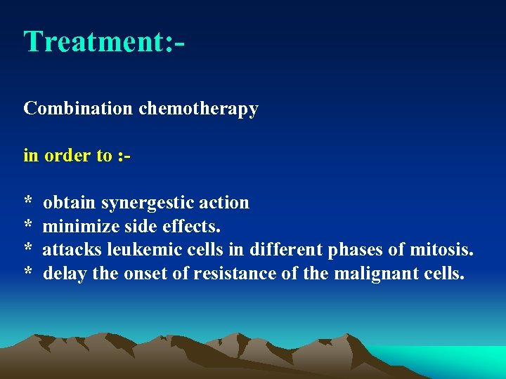 Treatment: Combination chemotherapy in order to : * obtain synergestic action * minimize side