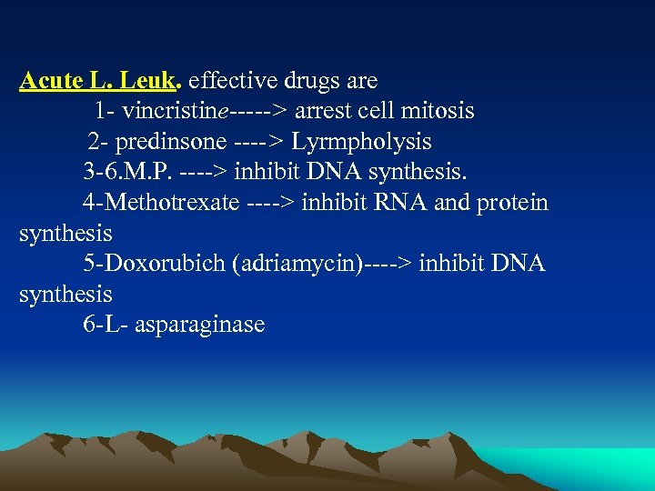 Acute L. Leuk. effective drugs are 1 - vincristine-----> arrest cell mitosis 2 -