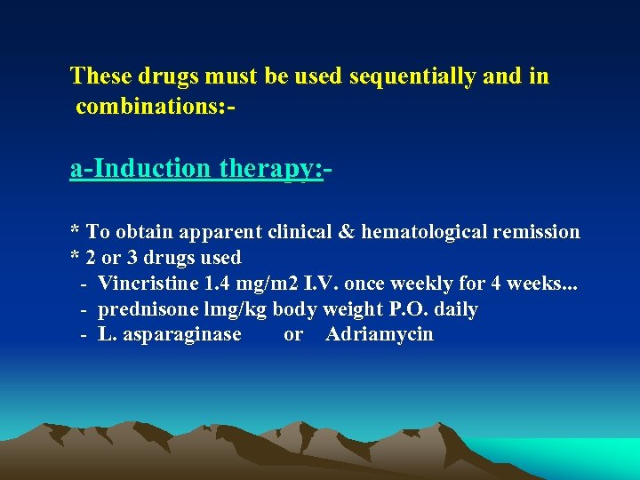 These drugs must be used sequentially and in combinations: a Induction therapy: * To