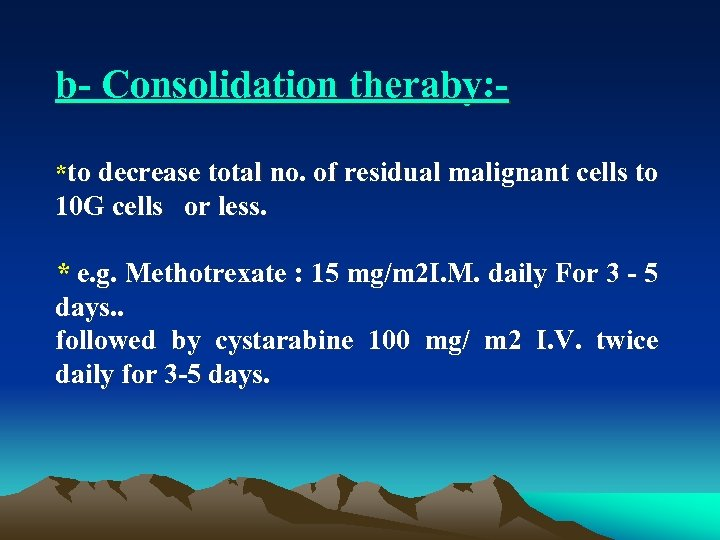 b Consolidation theraby: *to decrease total no. of residual malignant cells to 10 G