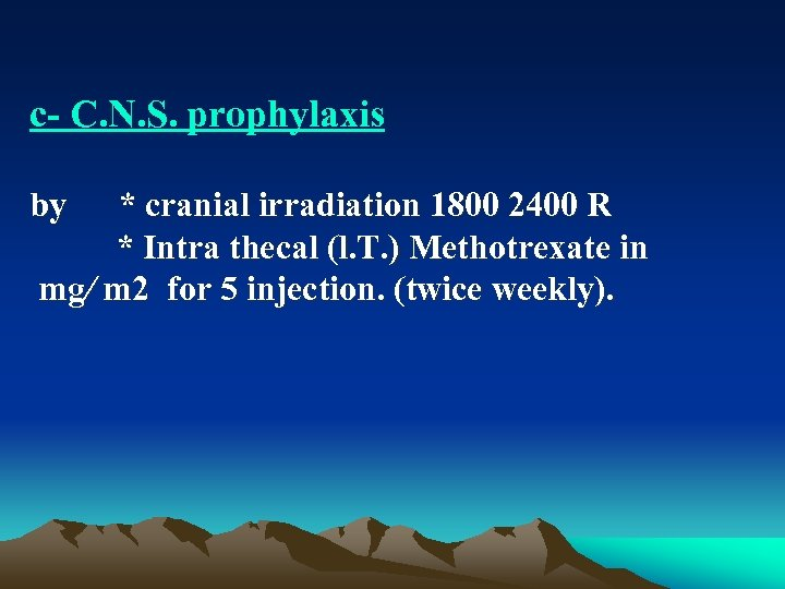 c C. N. S. prophylaxis by * cranial irradiation 1800 2400 R * Intra