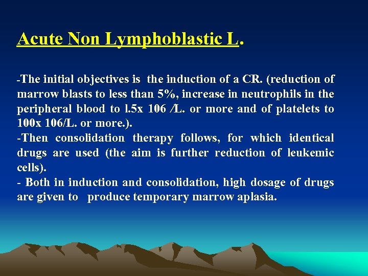Acute Non Lymphoblastic L. The initial objectives is the induction of a CR. (reduction