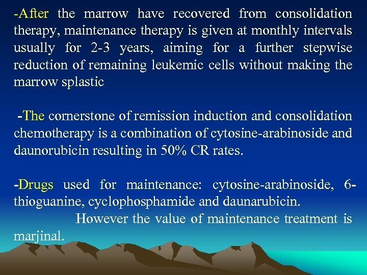 -After the marrow have recovered from consolidation therapy, maintenance therapy is given at monthly