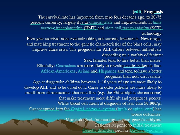 [edit] Prognosis The survival rate has improved from zero four decades ago, to 20