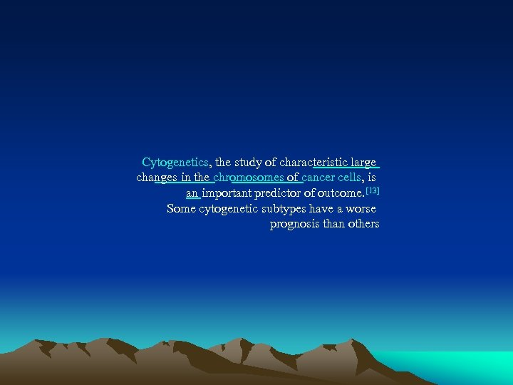 Cytogenetics, the study of characteristic large changes in the chromosomes of cancer cells, is