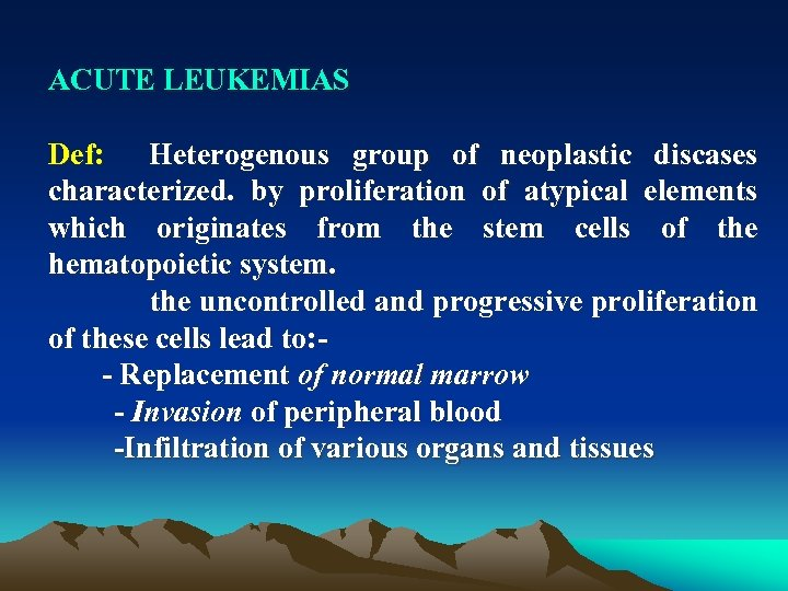 ACUTE LEUKEMIAS Def: Heterogenous group of neoplastic discases characterized. by proliferation of atypical elements
