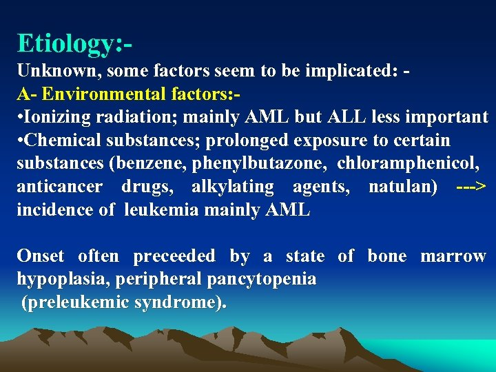 Etiology: Unknown, some factors seem to be implicated: A Environmental factors: • Ionizing radiation;