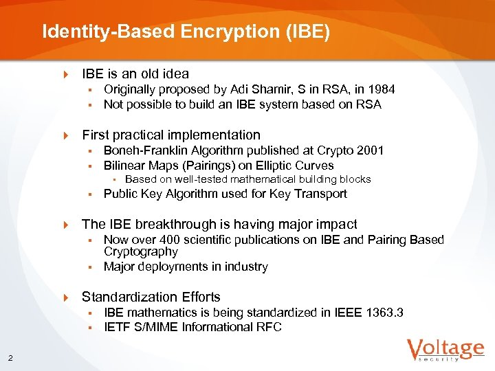 Identity-Based Encryption (IBE) } IBE is an old idea § § } Originally proposed