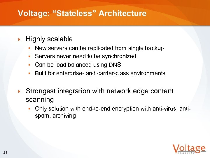 """Voltage: """"Stateless"""" Architecture } Highly scalable New servers can be replicated from single backup"""