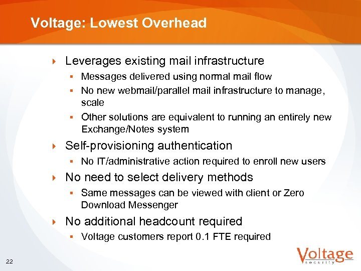 Voltage: Lowest Overhead } Leverages existing mail infrastructure Messages delivered using normal mail flow