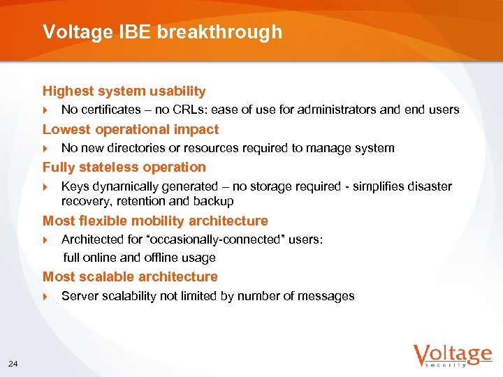 Voltage IBE breakthrough Highest system usability } No certificates – no CRLs: ease of