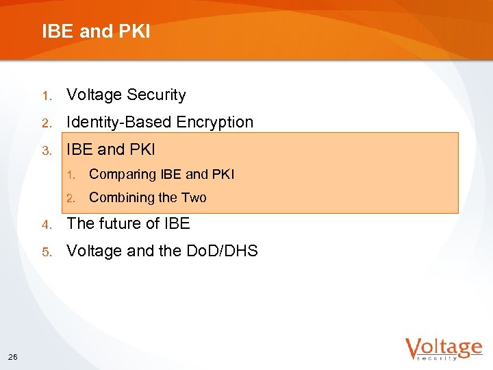 IBE and PKI 1. Voltage Security 2. Identity-Based Encryption 3. IBE and PKI 1.