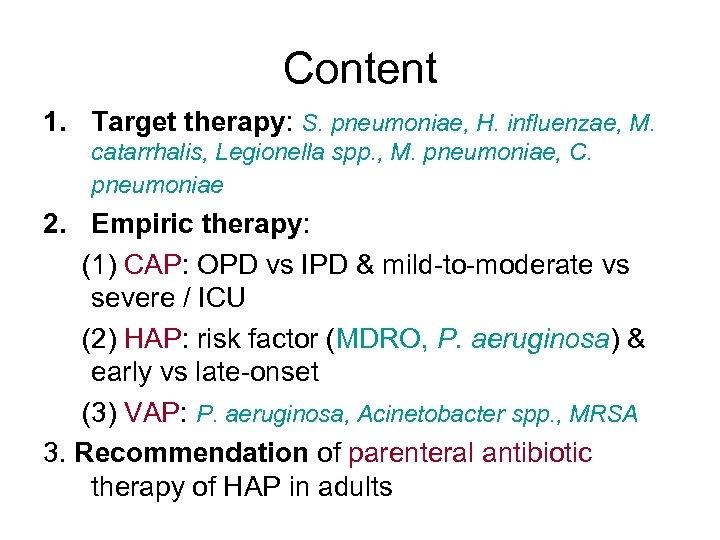 Content 1. Target therapy: S. pneumoniae, H. influenzae, M. catarrhalis, Legionella spp. , M.