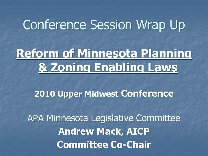 Conference Session Wrap Up Reform of Minnesota Planning & Zoning Enabling Laws 2010 Upper