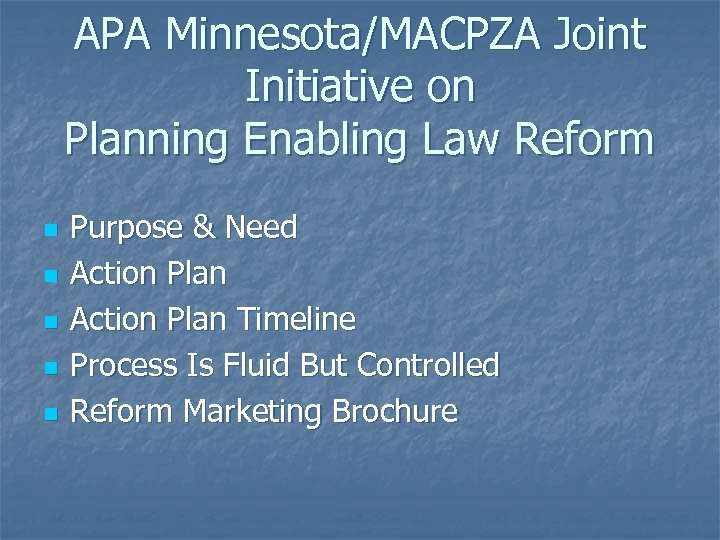 APA Minnesota/MACPZA Joint Initiative on Planning Enabling Law Reform n n n Purpose &