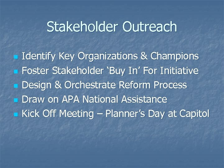 Stakeholder Outreach n n n Identify Key Organizations & Champions Foster Stakeholder 'Buy In'