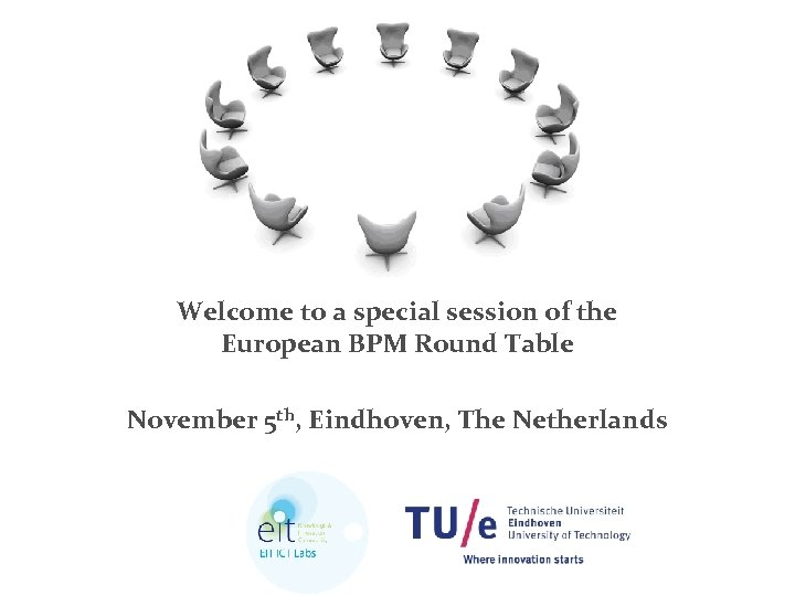 Welcome to a special session of the European BPM Round Table November 5 th,