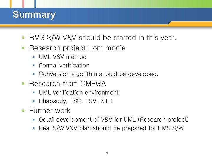 Summary § RMS S/W V&V should be started in this year. § Research project