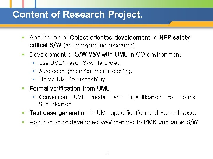 Content of Research Project. § Application of Object oriented development to NPP safety critical