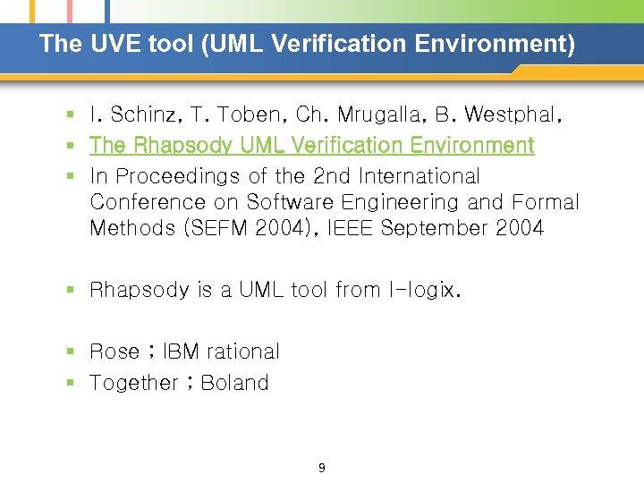 The UVE tool (UML Verification Environment) § I. Schinz, T. Toben, Ch. Mrugalla, B.