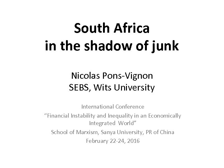 South Africa in the shadow of junk Nicolas Pons-Vignon SEBS, Wits University International Conference