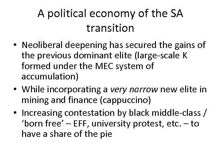 A political economy of the SA transition • Neoliberal deepening has secured the gains