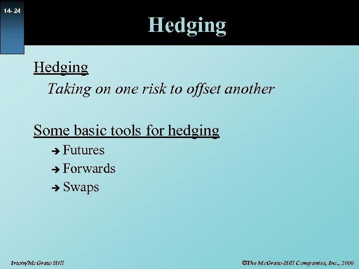 14 - 24 Hedging Taking on one risk to offset another Some basic tools