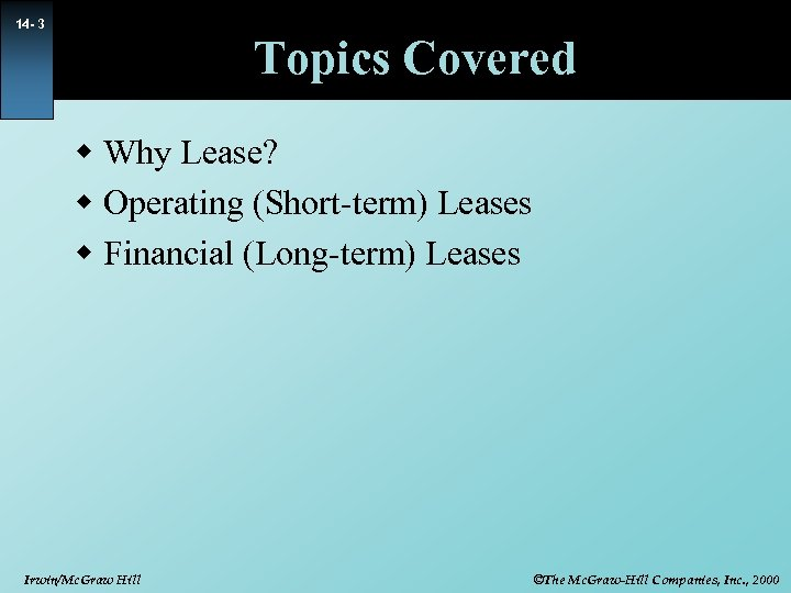 14 - 3 Topics Covered w Why Lease? w Operating (Short-term) Leases w Financial