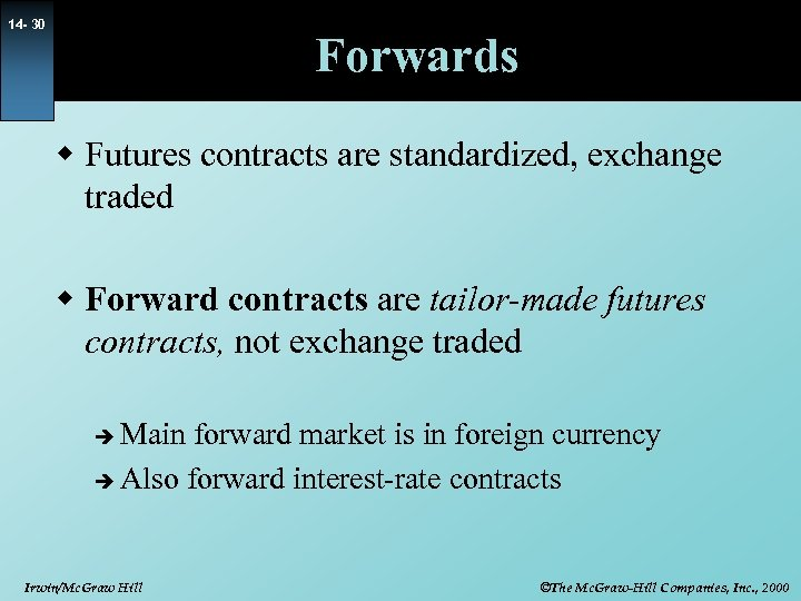 14 - 30 Forwards w Futures contracts are standardized, exchange traded w Forward contracts