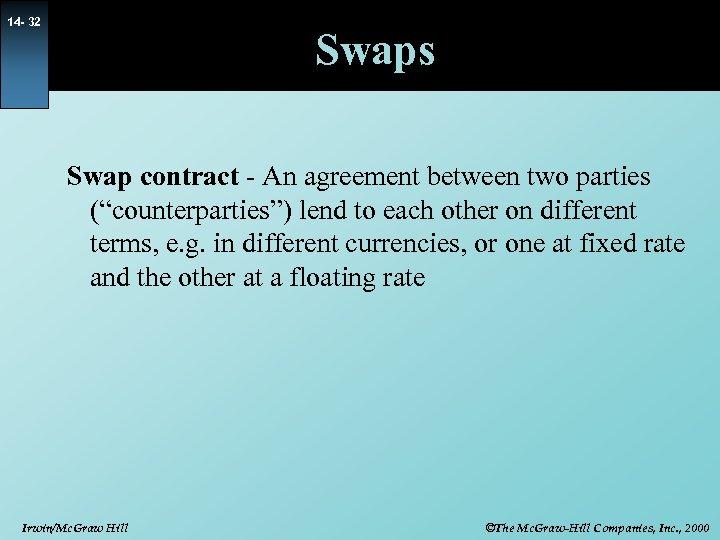 "14 - 32 Swaps Swap contract - An agreement between two parties (""counterparties"") lend"